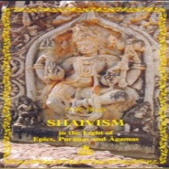 Shaivism in the Light of Epics, Puranas and Agamas