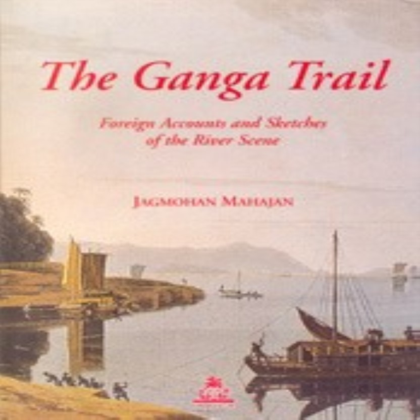 The Ganga Trail: Foreign Accounts and Sketches of the River Scene