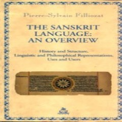 The Sanskrit Language: An Overview History and Structure, Linguistic and Philosophical Representations, Uses and Users