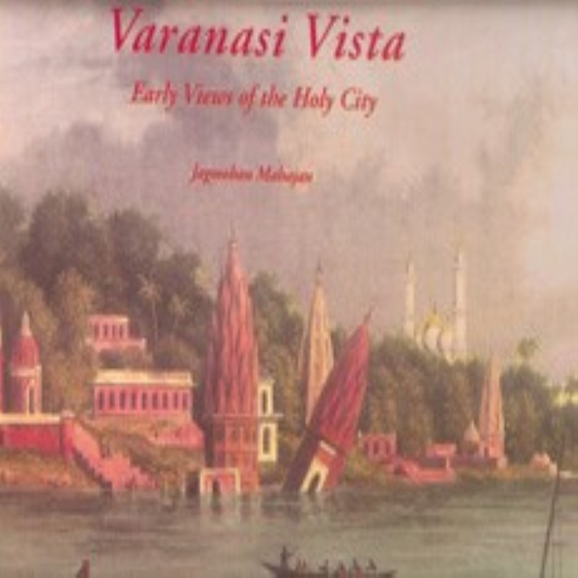 Varanasi Vista: Early Views of the Holy City